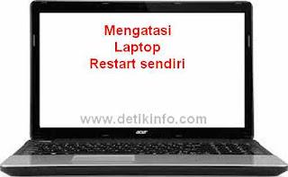 mengatasi laptop restart atau mati sendiri
