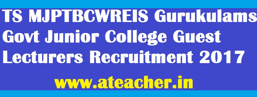 TS MJPTBCWREIS Gurukulams Govt Junior College Guest Lecturers/JLs Recruitment 2017