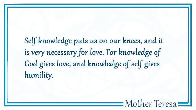 Self knowledge puts us on our knees-Mother Teresa Quotes