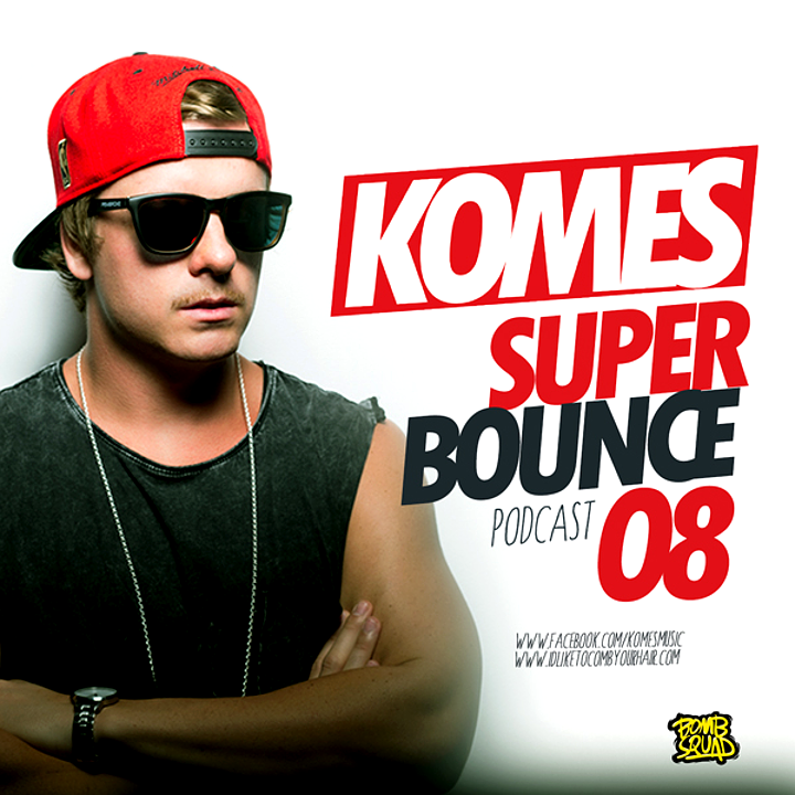 KOMES - SUPER BOUNCE 8 PODCAST