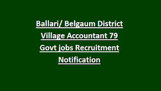 Ballari Belgaum District Village Accountant 79 Govt jobs Recruitment Notification Last Date 31-08-2018