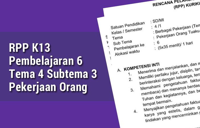 RPP K13 Pembelajaran 6 Tema 4 Subtema 3 Pekerjaan Orang Tuaku