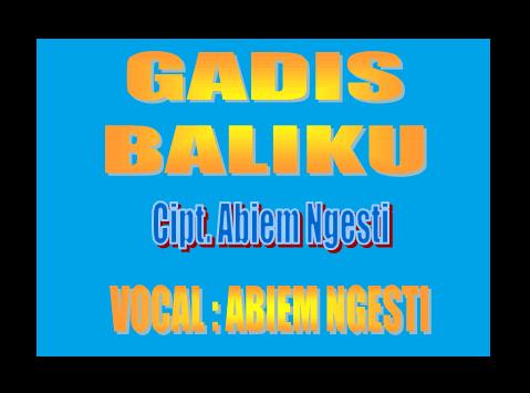 LIRIK LAGU ABIEM NGESTI - GADIS BALIKU