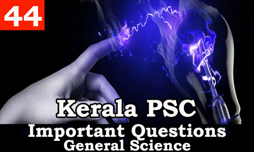 Kerala PSC - Important and Expected General Science Questions - 44