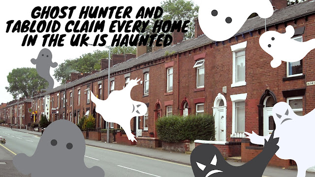 ghost hunter and tabloid claim every house in the uk is haunted