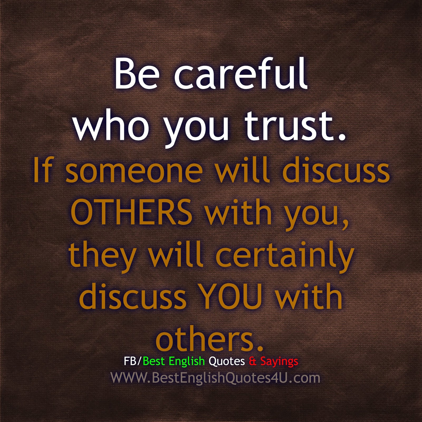 Always be careful who you trust.   Best English Quotes & Sayings