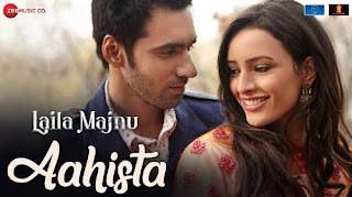 Aahishta Song Lyrics | Laila Majnu | Arijit Singh | Bollywood Song