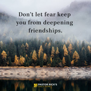 Don't Let Fear Keep You from Deepening Friendships by Rick Warren
