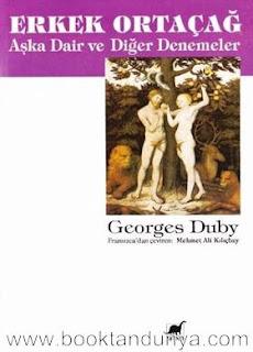 Georges Duby - Erkek Ortaçağ - Aşka Dair ve Diğer Denemeler