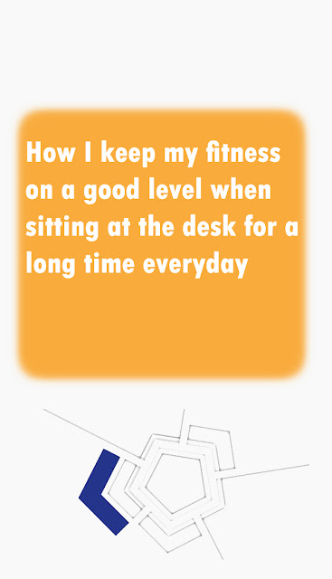 How I keep my fitness on a good level when sitting at the desk for a long time everyday