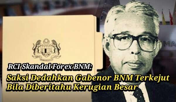 RCI Skandal Forex BNM: Saksi Dedahkan Gabenor BNM Terkejut Bila Diberitahu Kerugian Besar