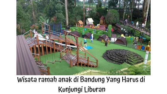 Wisata ramah anak di Bandung Yang Harus di Kunjungi Ketika Liburan