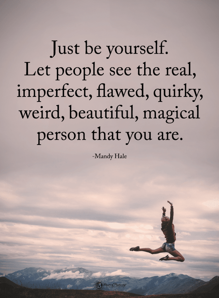Quotes Just be yourself. Let people see the real, imperfect