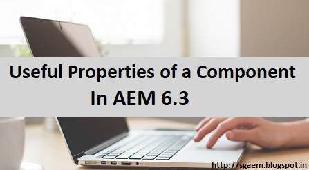 AEM Developer Learning : Useful Properties of a Component in AEM 6 3