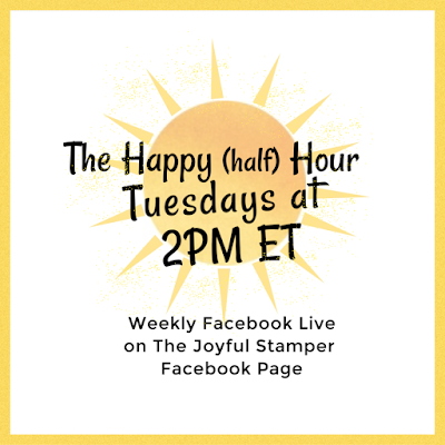The Happy (half) Hour Live Stamping Class on The Joyful Stamper Facebook page   Tuesdays at 2 PM ET