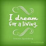 I dream for a living - Steven Spielberg quote