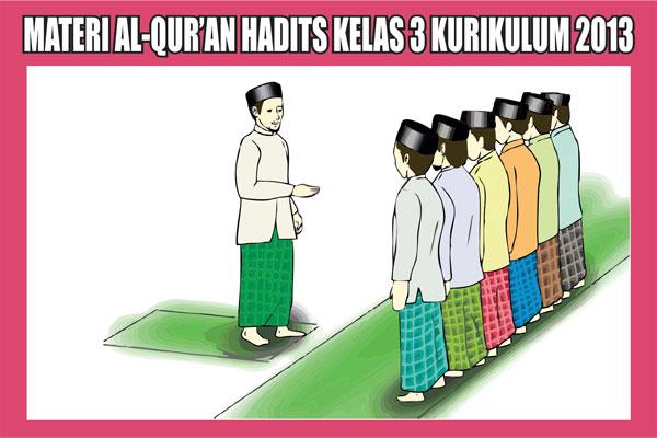 Materi Al-Qur'an Hadits Kelas 3 Semester 1/2 Kurikulum 2013