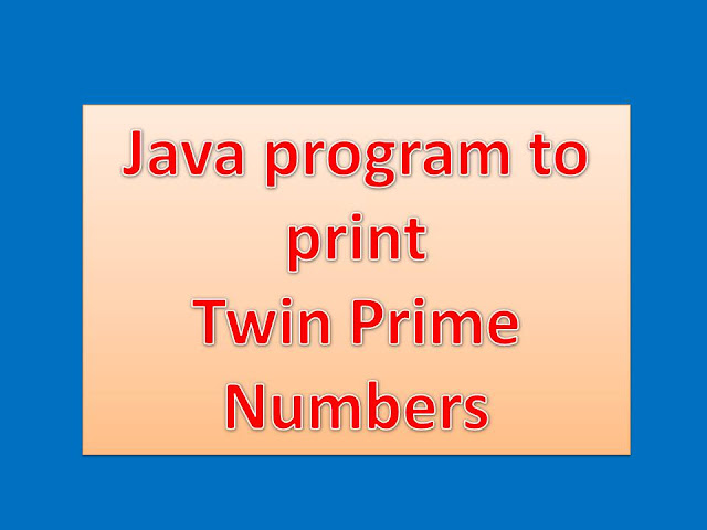 Java program to print Twin Prime Numbers