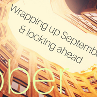 Monthly Wrap-Up - Welcoming October and wrapping up September...