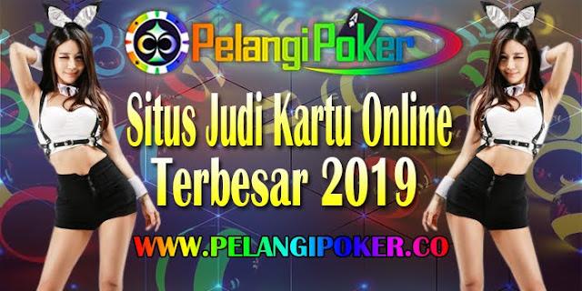 Pelangi-Poker-Situs-Judi-Kartu-Online-Terbesar-2019