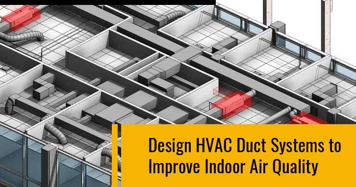 Design hvac duct systems to improve indoor air quality for Indoor air quality design