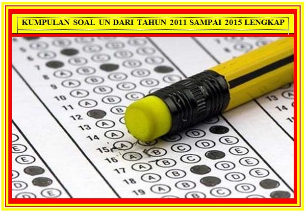 Download Kumpulan Soal UN Jenjang SMA/ MA Tahun 2011-2015 Lengkap