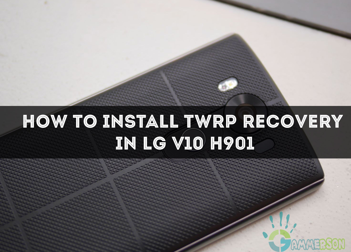 Steps] How to install TWRP recovery in LG V10 [LG-H901]