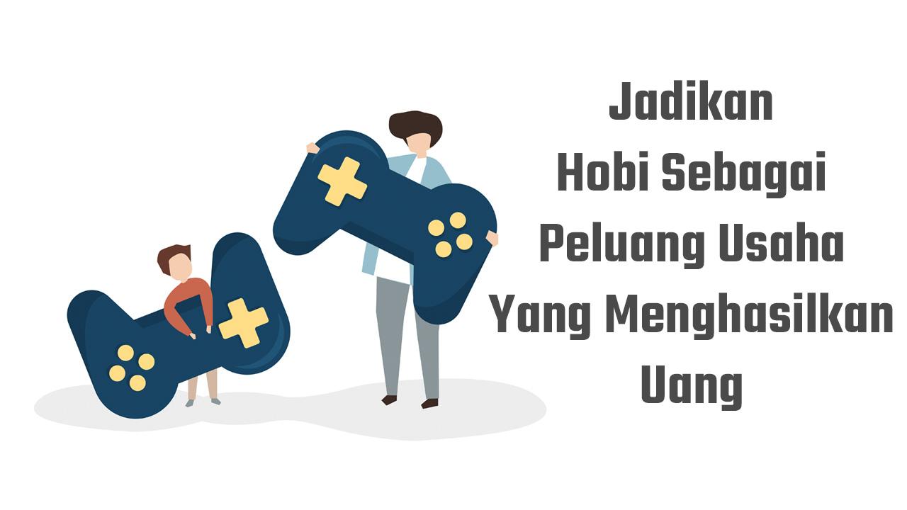 Hobi sebagai peluang usaha