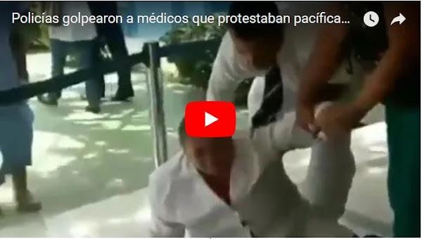 Policías golpearon a médicos que protestaban pacíficamente