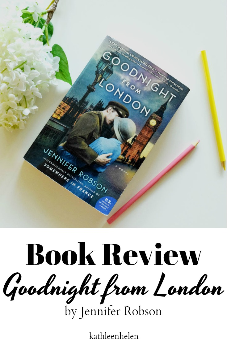 Book Review: Goodnight from London by Jennifer Robson | kathleenhelen