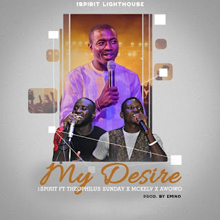 [Music]: My Desire – Theophilus Sunday Ft. McKlev & Awowo || MP3