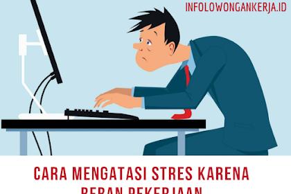 Cara Mengatasi Stres Karena Beban Pekerjaan