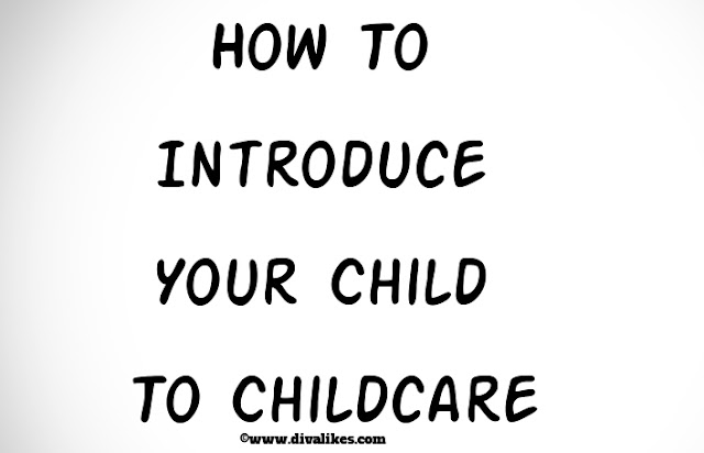 How To Introduce Your Child To Childcare