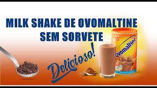 Milk Shake de Ovomaltine Sem Sorvete.