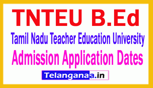 TNTEU B.Ed Admission Tamil Nadu Teacher Education University BEd Admission Application Dates  Counselling