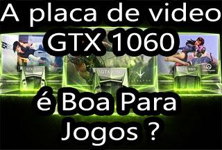 Placa de Vídeo Nvidia Geforce GTX 1060 é Boa ? Notebook