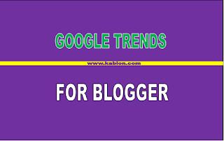 Google trends dan manfaatnya untuk blogger