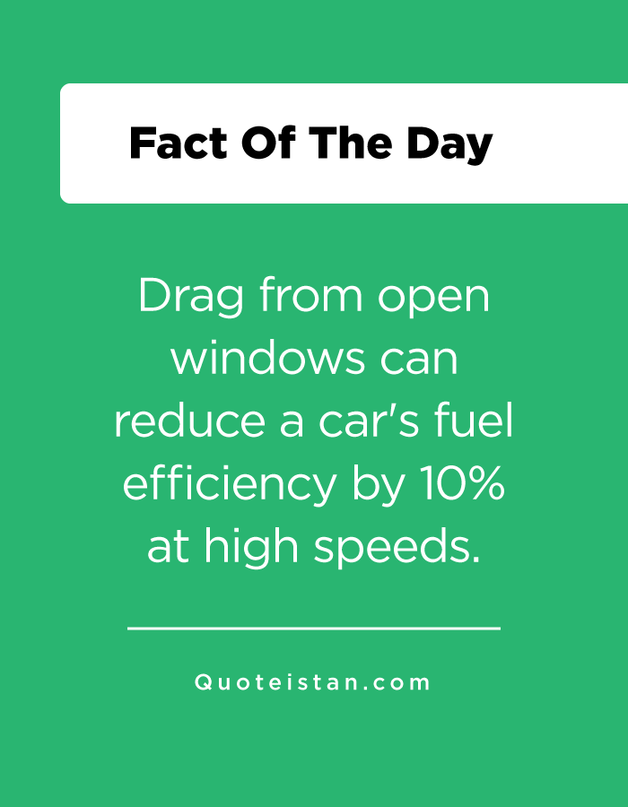 Drag from open windows can reduce a car's fuel efficiency by 10% at high speeds.