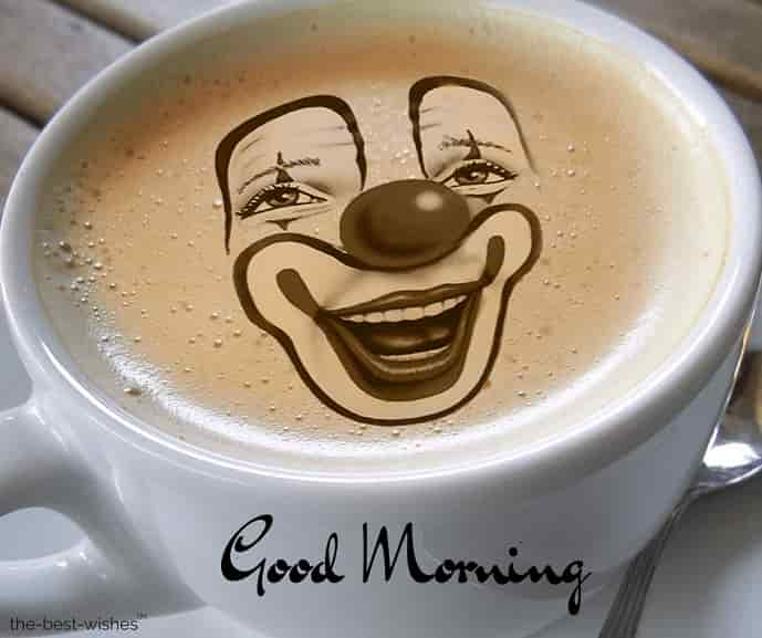 good morning with a cup coffee clown face