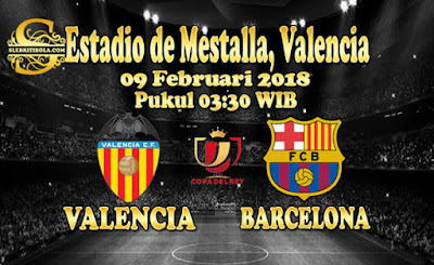 JUDI BOLA DAN CASINO ONLINE - PREDIKSI PERTANDINGAN COPA DEL REY VALENCIA VS BARCELONA 09 FEBRUARI 2018
