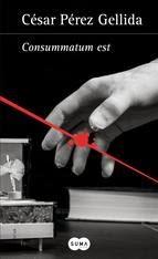 http://lecturasmaite.blogspot.com.es/2013/05/consummatum-est-de-cesar-perez-gellida.html