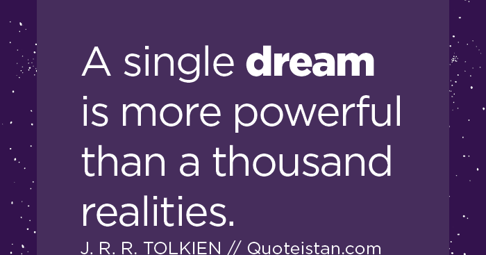 A single #dream is more powerful than a thousand realities.