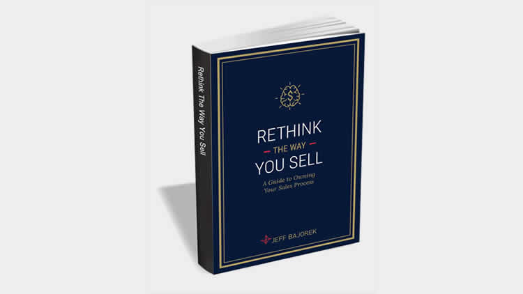Rethink the Way You Sell - A Guide to Owning Your Sales Process