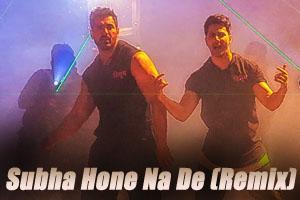 Subha Hone Na De (Remix)