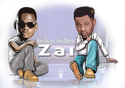 Audio | Ben Pol Ft Kiss Daniel - Zai | Download
