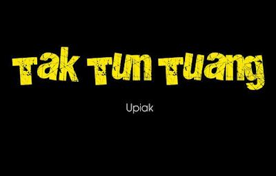 """""""Lirik Lagu Upiak - Tak Tun Tuang"""""""
