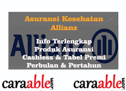 Asuransi Kesehatan Allianz, Lengkap dengan tabel premi dan produk asuransi kesehatan allianz cashless