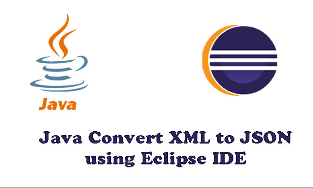 Java Convert XML to JSON using Eclipse IDE Tutorial