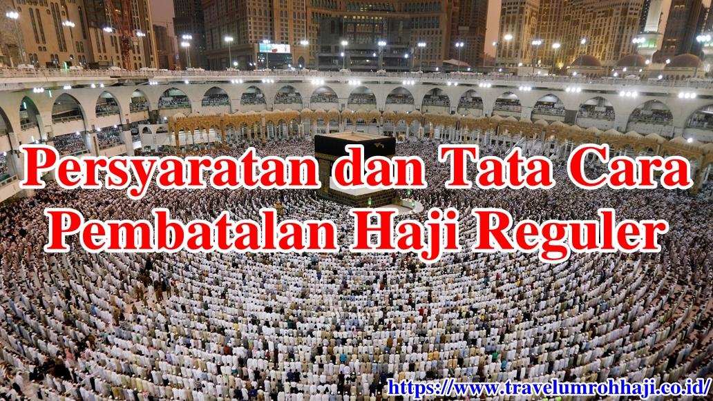 Pembatalan Haji Reguler, karena alasan Pribadi atau Sakit atau karena Meninggal Dunia