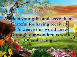 beautiful quotes on life for friendship:a waken your gifts and serve them grateful for having received,